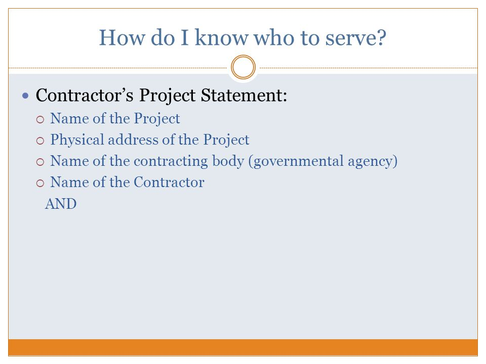 How do I know who to serve? Contractor's Project Statement:  Name of the Project  Physical address of the Project  Name of the contracting body (go