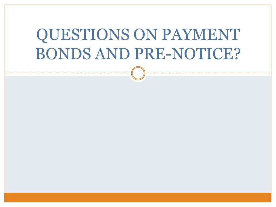 QUESTIONS ON PAYMENT BONDS AND PRE-NOTICE