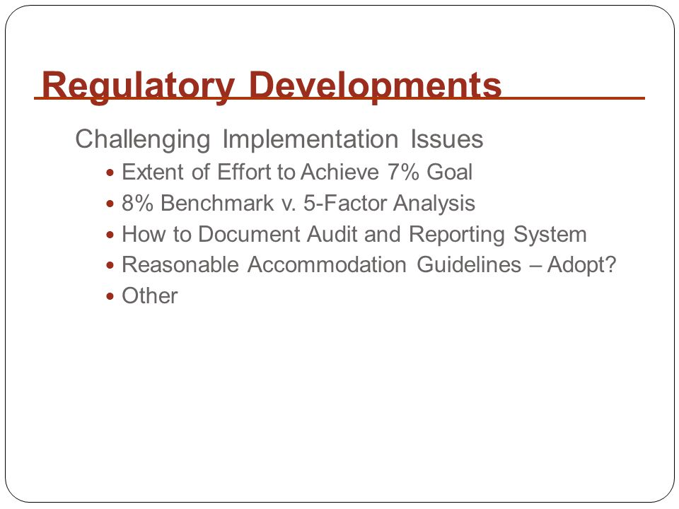 Regulatory Developments Challenging Implementation Issues Extent of Effort to Achieve 7% Goal 8% Benchmark v.