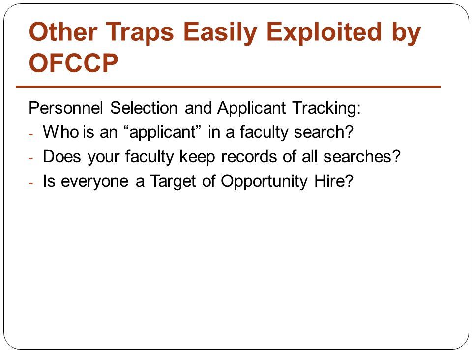 Other Traps Easily Exploited by OFCCP Personnel Selection and Applicant Tracking: - Who is an applicant in a faculty search.