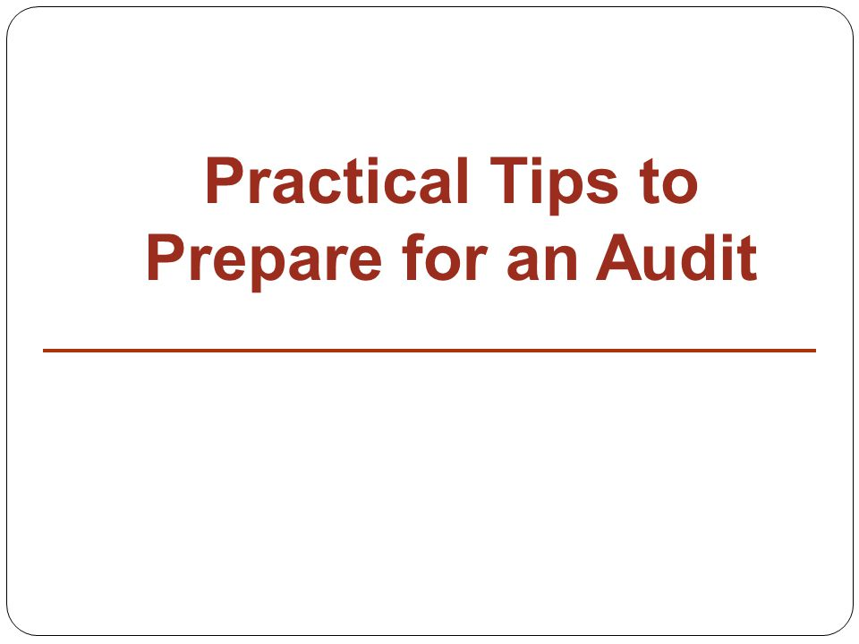 Practical Tips to Prepare for an Audit