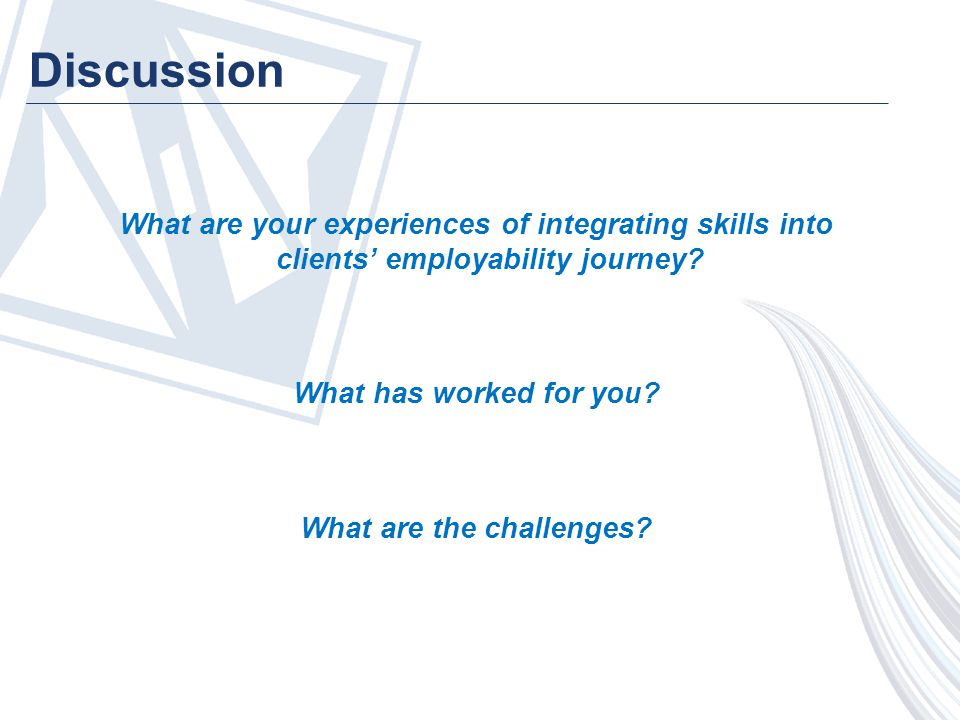 What are your experiences of integrating skills into clients' employability journey.