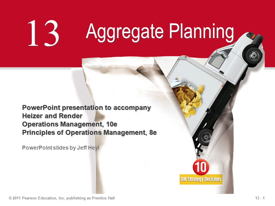 13 - 1© 2011 Pearson Education, Inc. publishing as Prentice Hall 13 Aggregate Planning PowerPoint presentation to accompany Heizer and Render Operatio