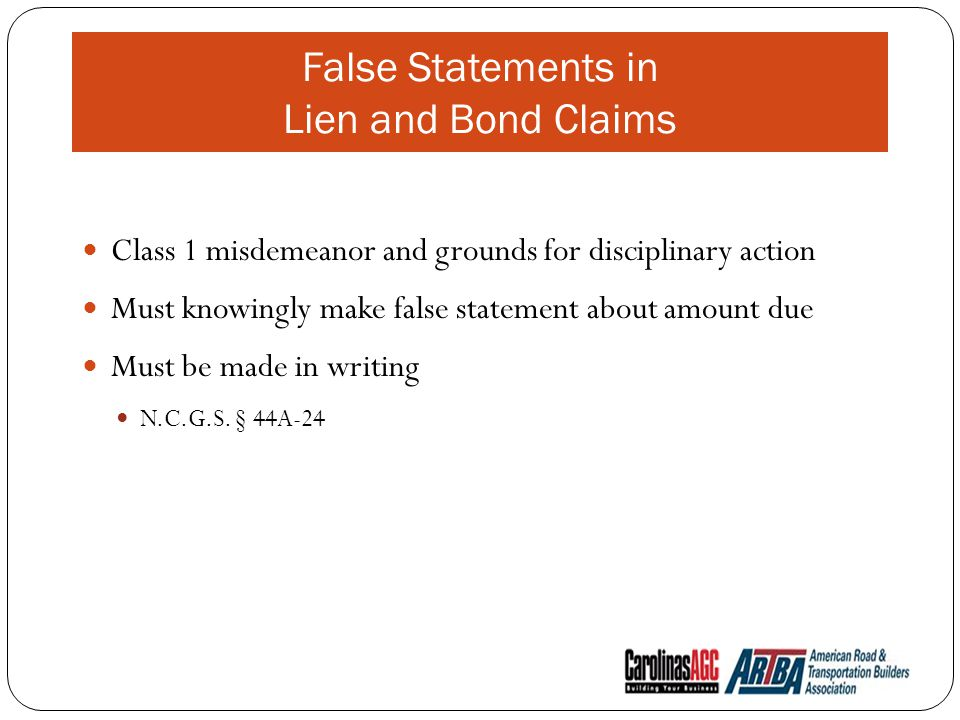 False Statements in Lien and Bond Claims Class 1 misdemeanor and grounds for disciplinary action Must knowingly make false statement about amount due Must be made in writing N.C.G.S.
