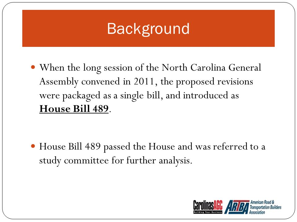 Background When the long session of the North Carolina General Assembly convened in 2011, the proposed revisions were packaged as a single bill, and introduced as House Bill 489.