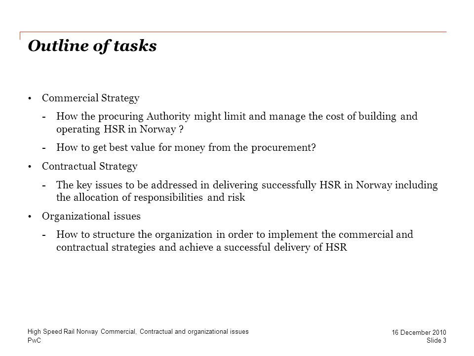 PwC Outline of tasks Commercial Strategy -How the procuring Authority might limit and manage the cost of building and operating HSR in Norway .