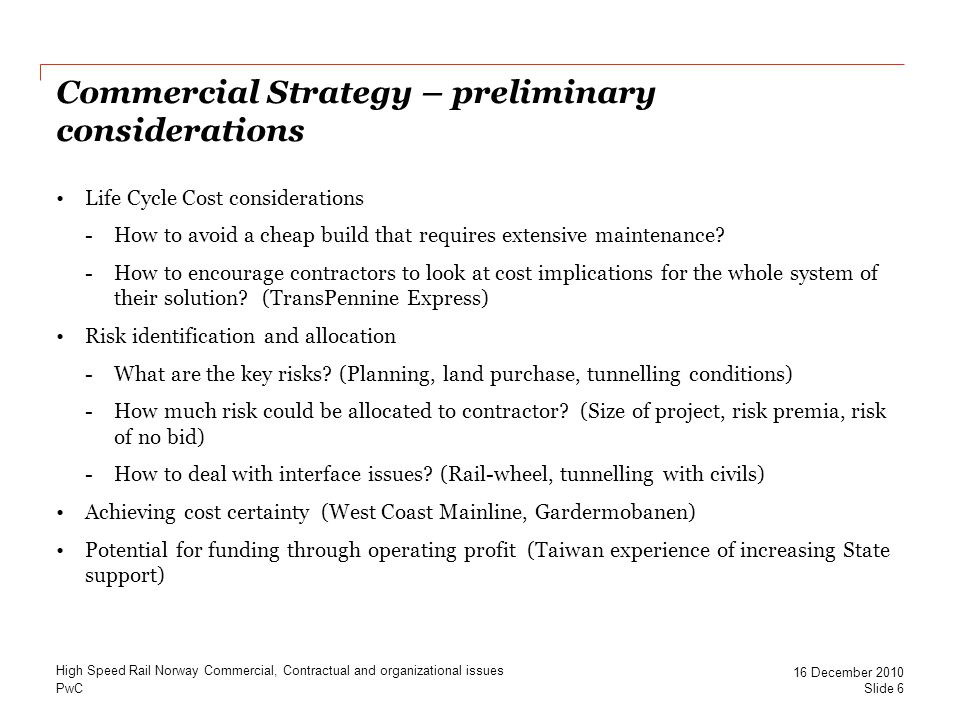 PwC Commercial Strategy – preliminary considerations Life Cycle Cost considerations -How to avoid a cheap build that requires extensive maintenance.