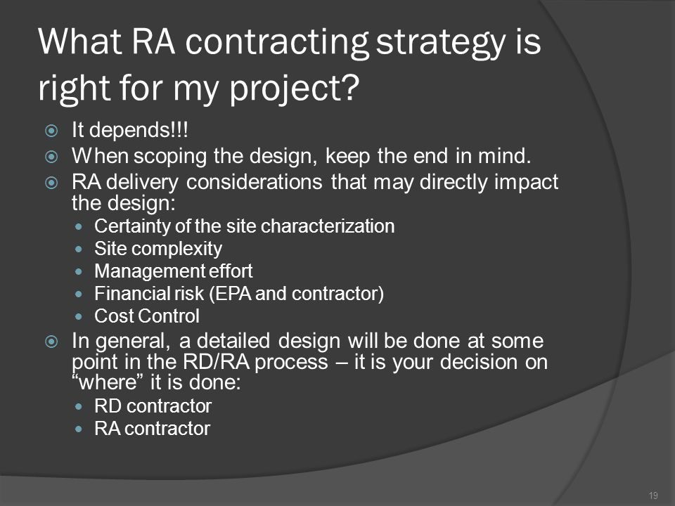 What RA contracting strategy is right for my project?  It depends!!!  When scoping the design, keep the end in mind.  RA delivery considerations th