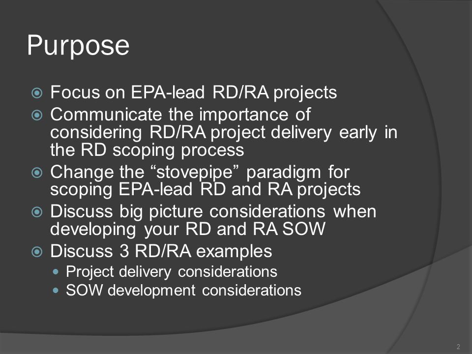 Purpose  Focus on EPA-lead RD/RA projects  Communicate the importance of considering RD/RA project delivery early in the RD scoping process  Change
