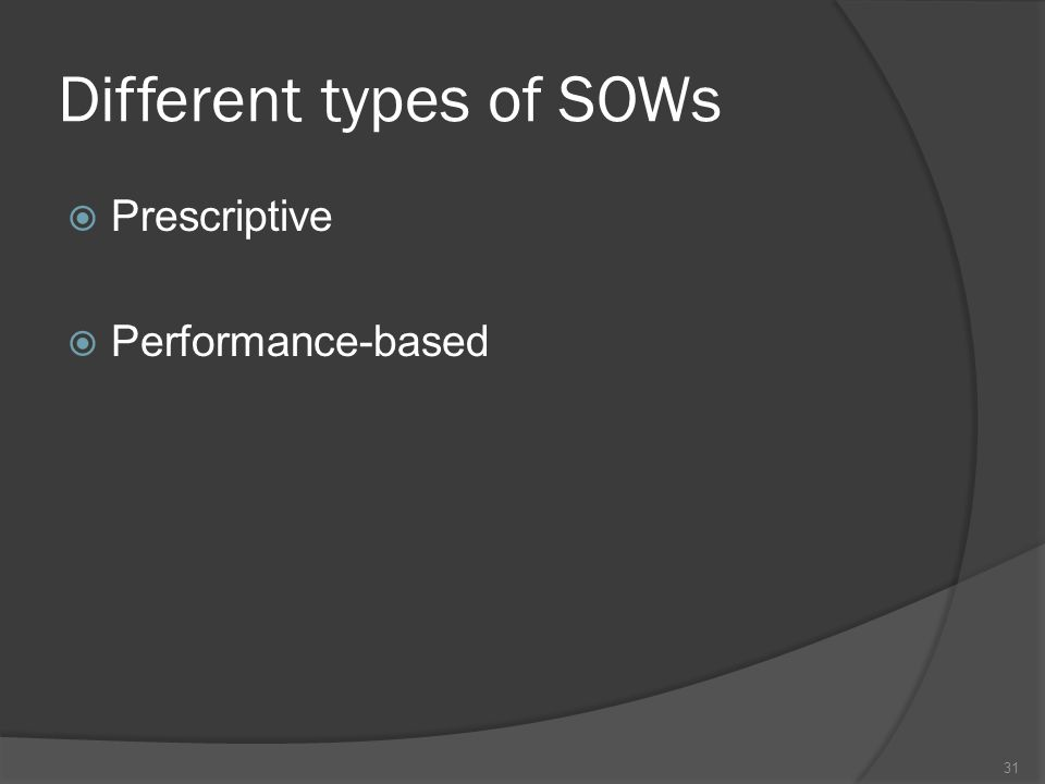 Different types of SOWs  Prescriptive  Performance-based 31
