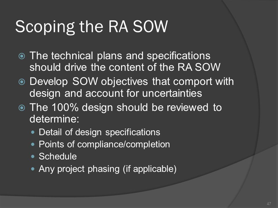 Scoping the RA SOW  The technical plans and specifications should drive the content of the RA SOW  Develop SOW objectives that comport with design a