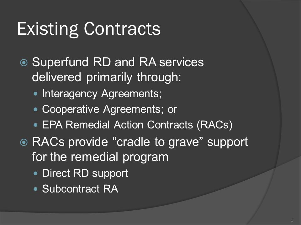 Existing Contracts  Superfund RD and RA services delivered primarily through: Interagency Agreements; Cooperative Agreements; or EPA Remedial Action