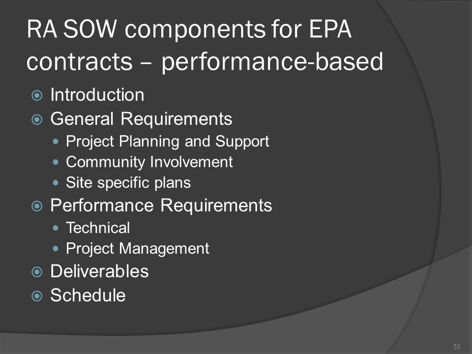 RA SOW components for EPA contracts – performance-based  Introduction  General Requirements Project Planning and Support Community Involvement Site