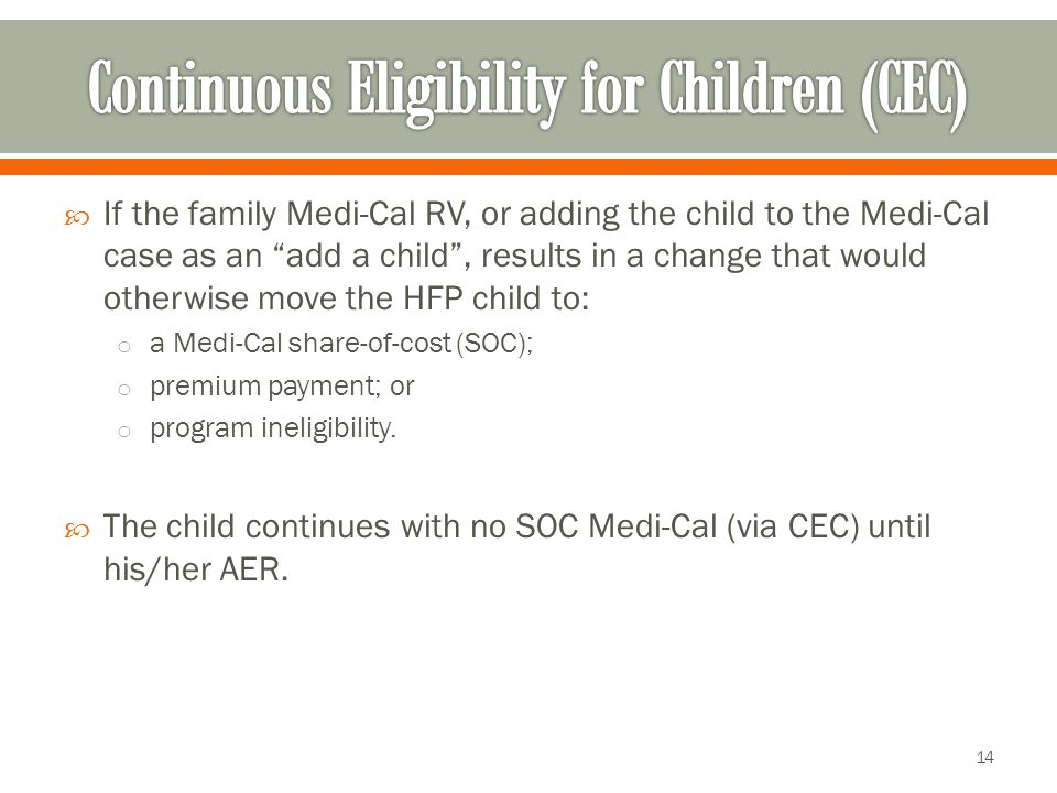  If the family Medi-Cal RV, or adding the child to the Medi-Cal case as an add a child , results in a change that would otherwise move the HFP child to: o a Medi-Cal share-of-cost (SOC); o premium payment; or o program ineligibility.