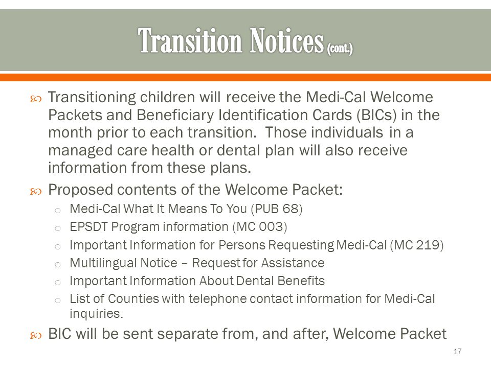  Transitioning children will receive the Medi-Cal Welcome Packets and Beneficiary Identification Cards (BICs) in the month prior to each transition.