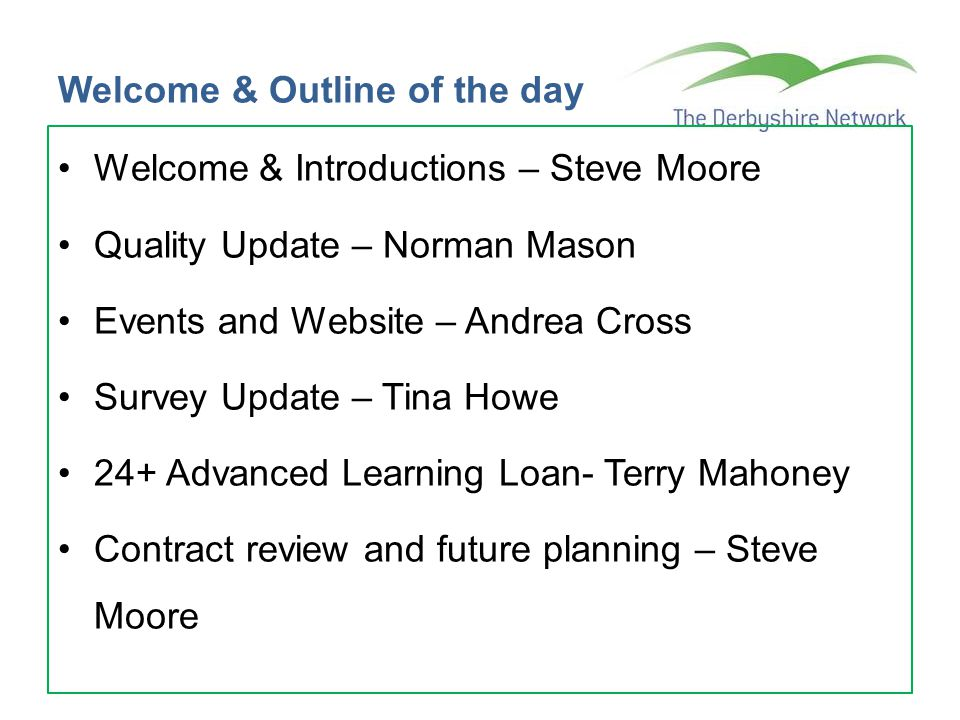 Welcome & Outline of the day Welcome & Introductions – Steve Moore Quality Update – Norman Mason Events and Website – Andrea Cross Survey Update – Tin
