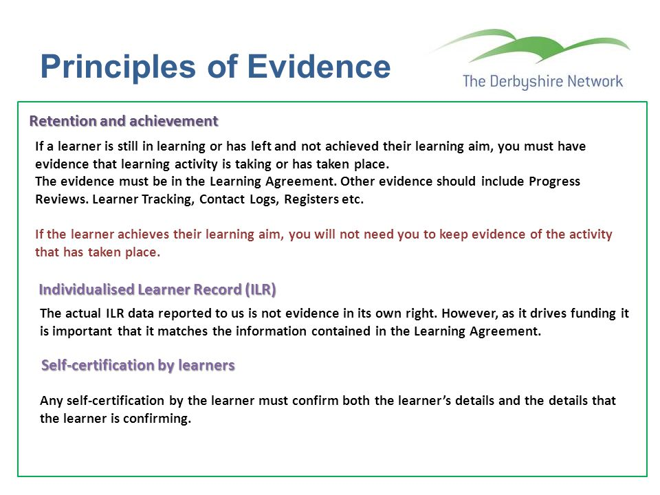 Principles of Evidence Retention and achievement If a learner is still in learning or has left and not achieved their learning aim, you must have evid