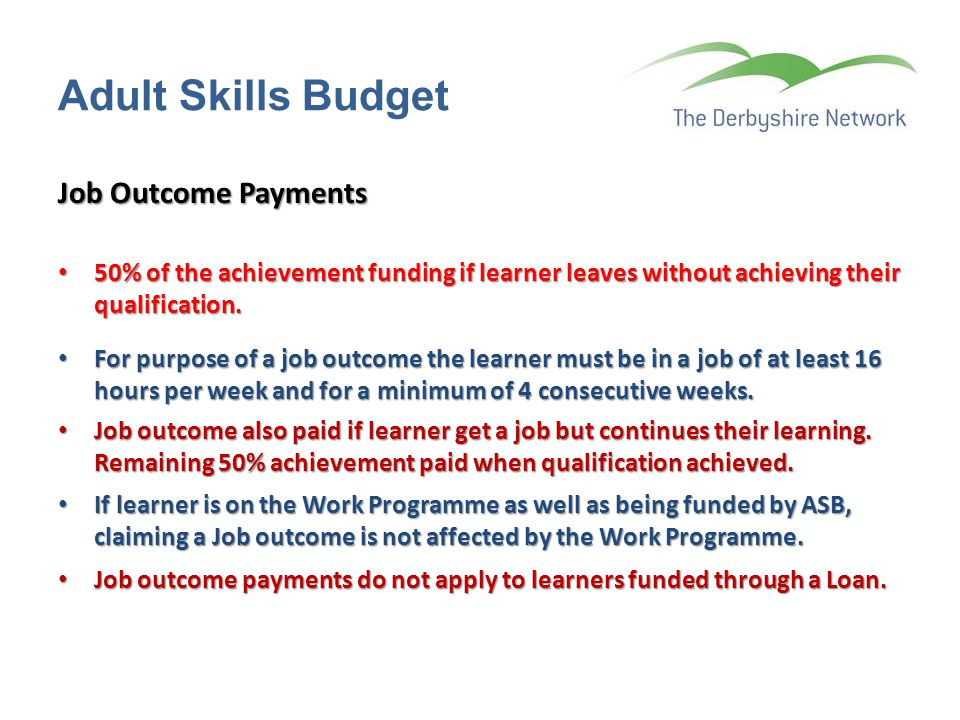 Job Outcome Payments 50% of the achievement funding if learner leaves without achieving their qualification. 50% of the achievement funding if learner
