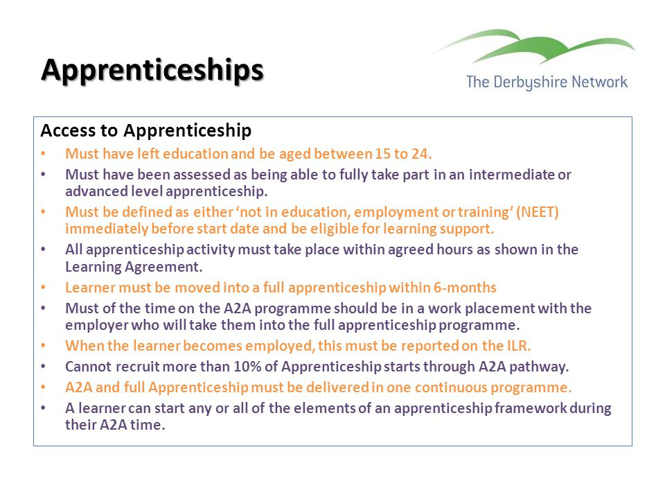Access to Apprenticeship Must have left education and be aged between 15 to 24. Must have been assessed as being able to fully take part in an interme