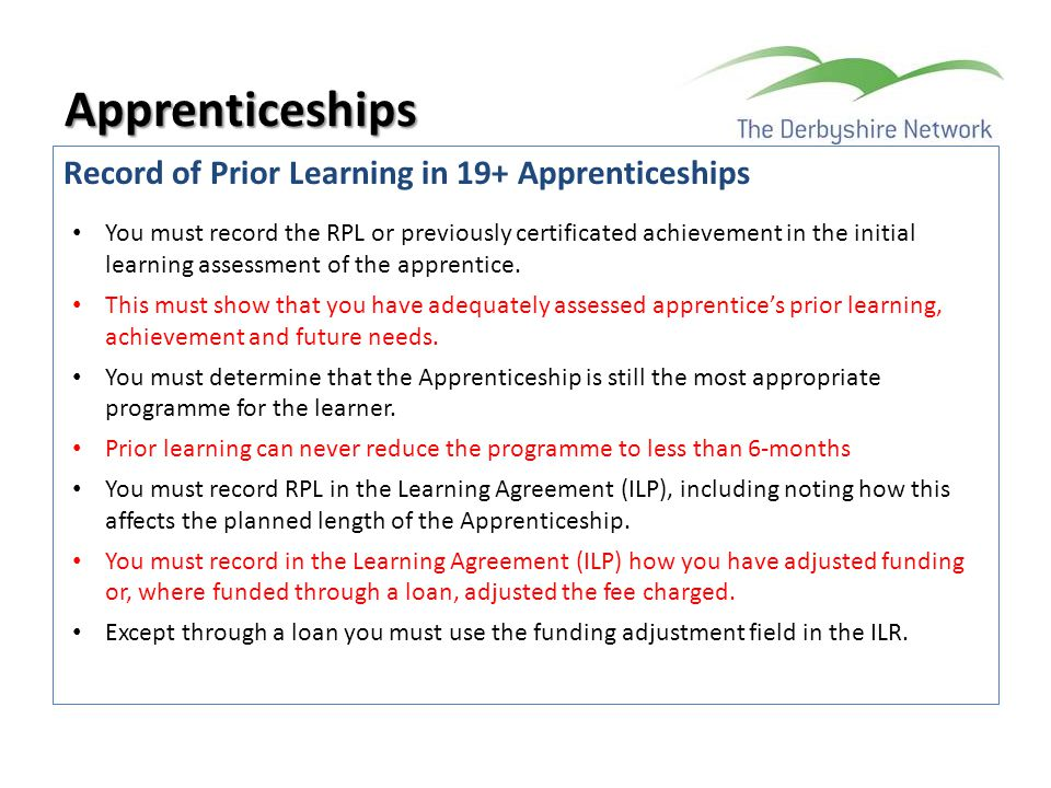 Record of Prior Learning in 19+ Apprenticeships Apprenticeships You must record the RPL or previously certificated achievement in the initial learning