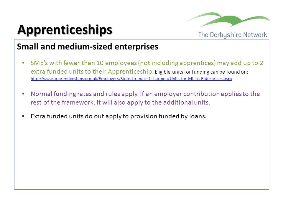 Small and medium-sized enterprises Apprenticeships SME's with fewer than 10 employees (not including apprentices) may add up to 2 extra funded units t