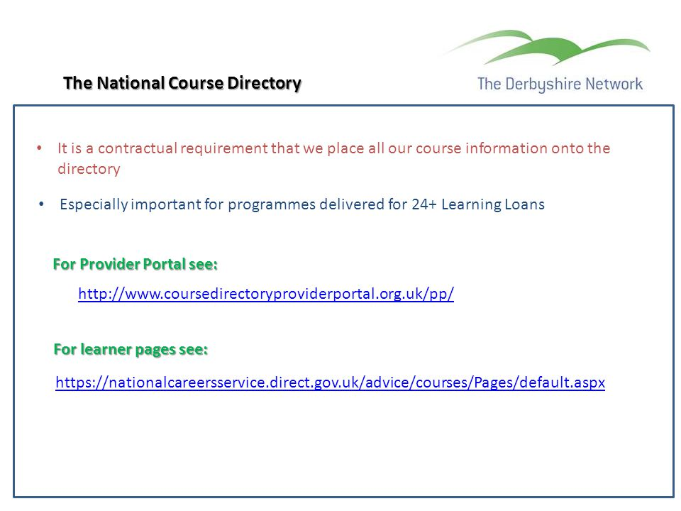 The National Course Directory It is a contractual requirement that we place all our course information onto the directory Especially important for pro