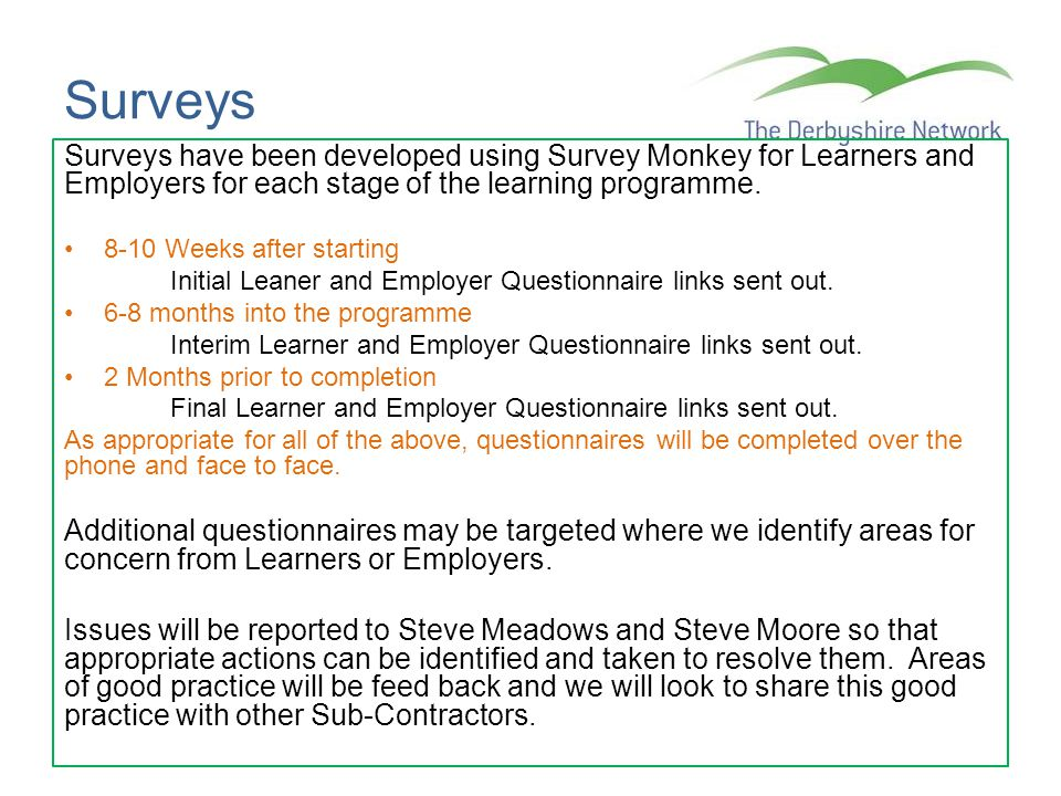 Surveys Surveys have been developed using Survey Monkey for Learners and Employers for each stage of the learning programme. 8-10 Weeks after starting