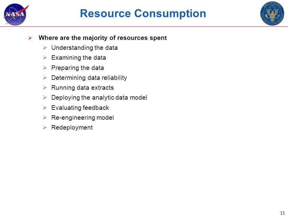11 Resource Consumption  Where are the majority of resources spent  Understanding the data  Examining the data  Preparing the data  Determining data reliability  Running data extracts  Deploying the analytic data model  Evaluating feedback  Re-engineering model  Redeployment