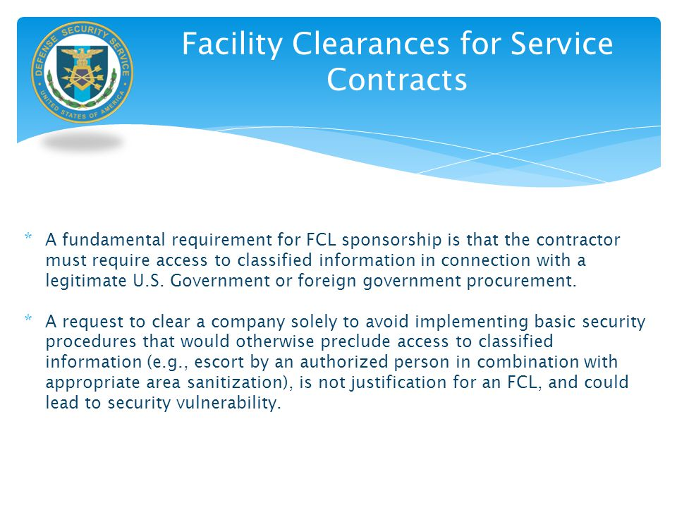 FCL Requirements for Self- Employed Consultants * Cleared contractors may process self-incorporated consultants for a PCL in accordance with NISPOM paragraph 2-213 provided the consultant and members of his/her immediate family are the sole owners of the consultant's company, and only the consultant requires access to classified information.