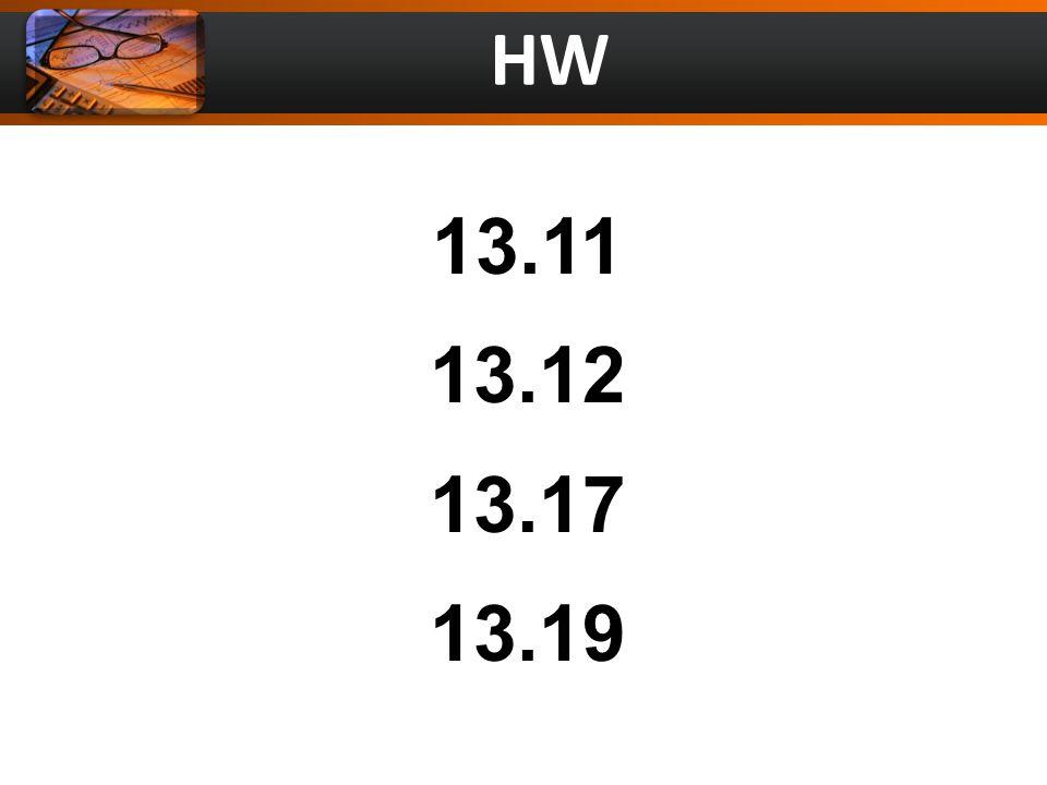 HW 13.11 13.12 13.17 13.19