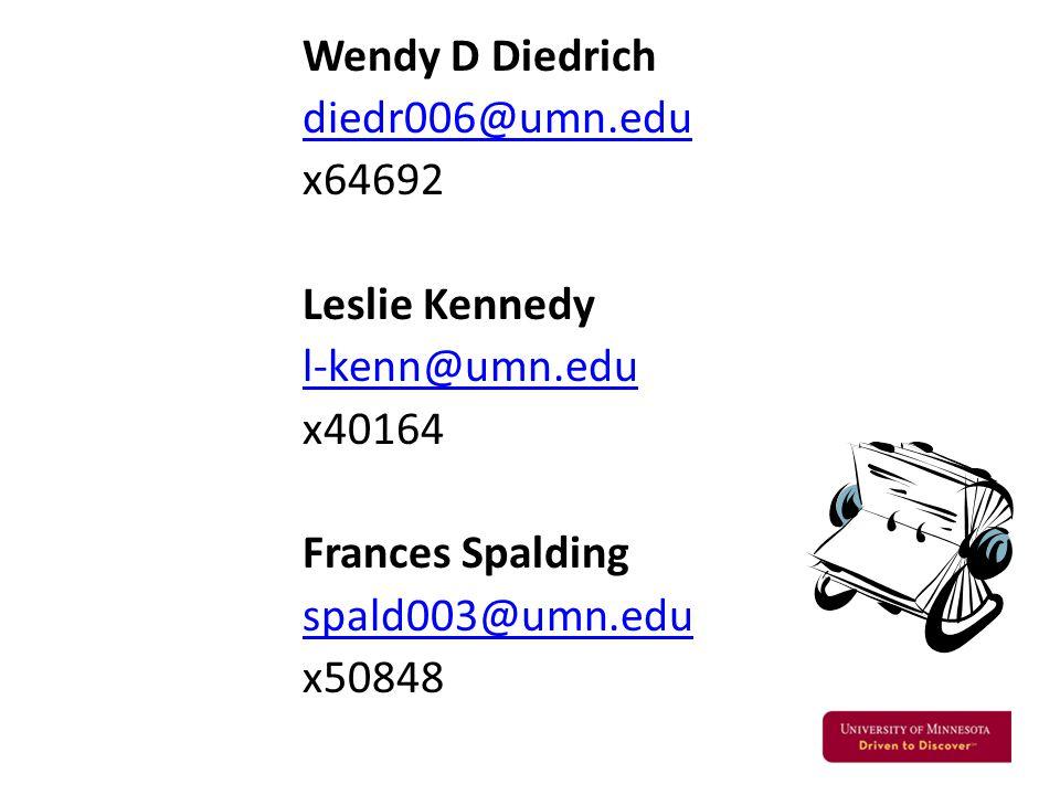 Wendy D Diedrich diedr006@umn.edu x64692 Leslie Kennedy l-kenn@umn.edu x40164 Frances Spalding spald003@umn.edu x50848