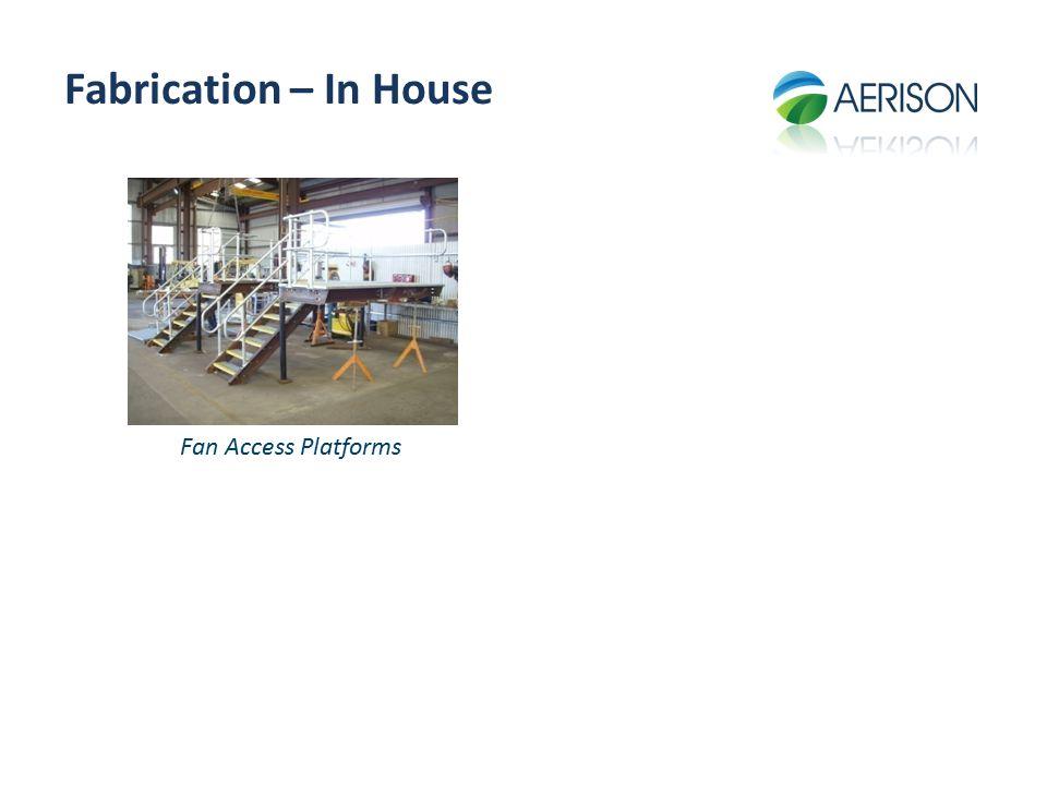 Fabrication – In House Fan Access Platforms