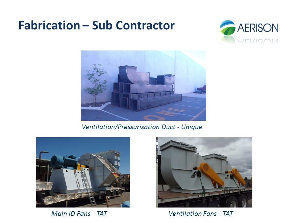 Fabrication – Sub Contractor Main ID Fans - TAT Ventilation/Pressurisation Duct - Unique Ventilation Fans - TAT