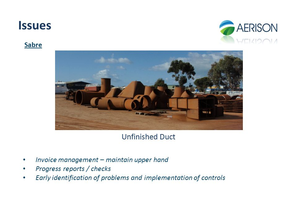 Issues Unfinished Duct Invoice management – maintain upper hand Progress reports / checks Early identification of problems and implementation of controls Sabre