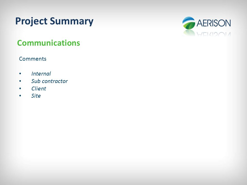 Project Summary Communications Comments Internal Sub contractor Client Site