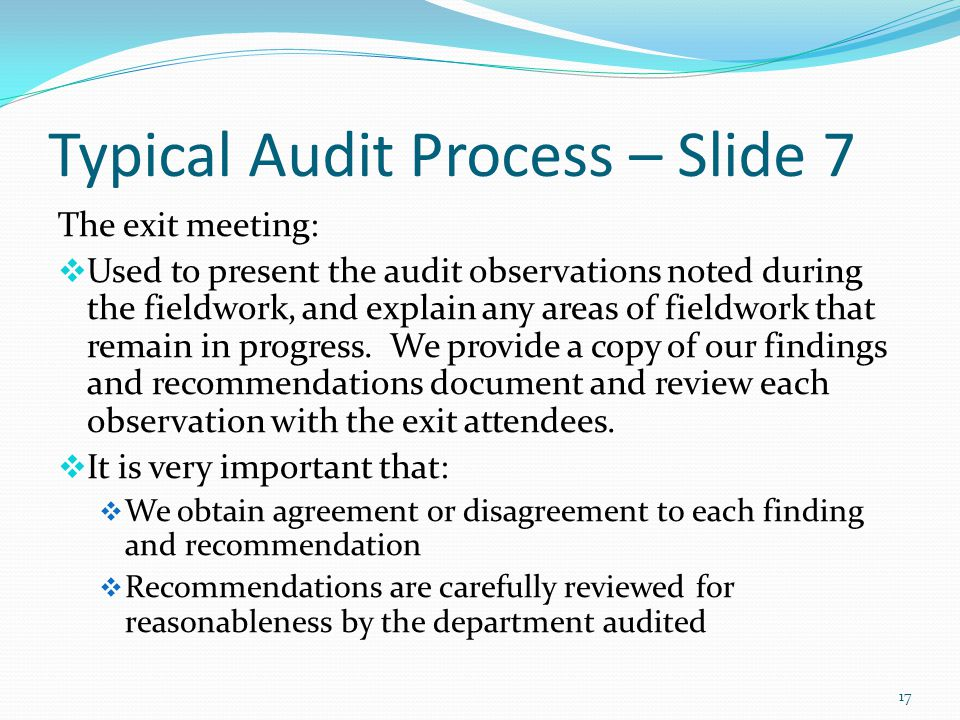 Typical Audit Process – Slide 7 The exit meeting:  Used to present the audit observations noted during the fieldwork, and explain any areas of fieldwork that remain in progress.