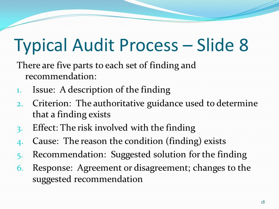 Typical Audit Process – Slide 8 There are five parts to each set of finding and recommendation: 1.