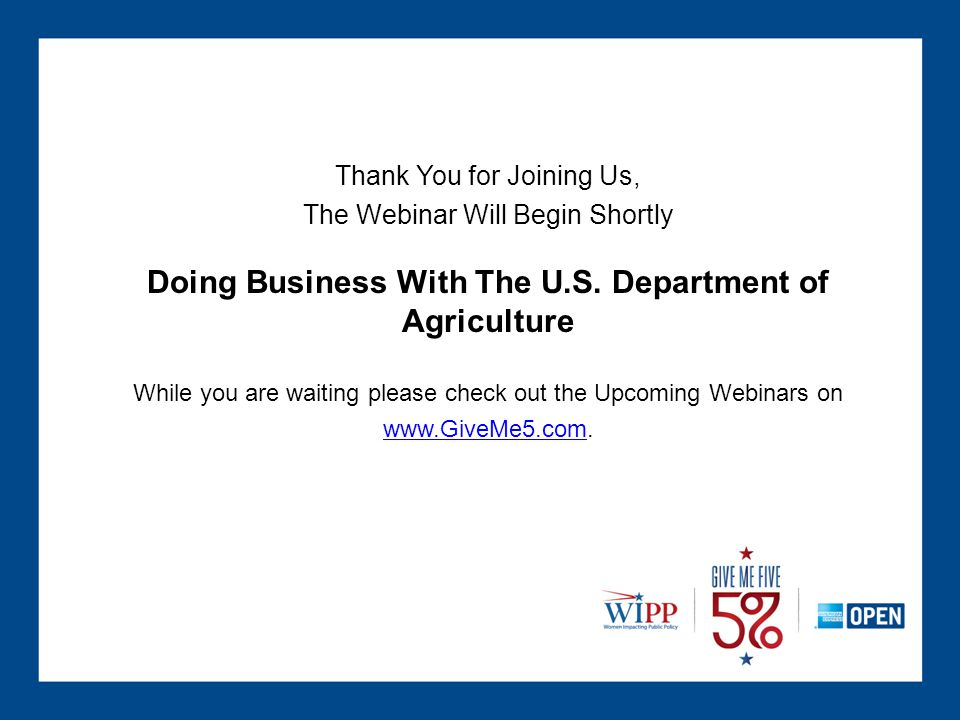 Thank You for Joining Us, The Webinar Will Begin Shortly Doing Business With The U.S.