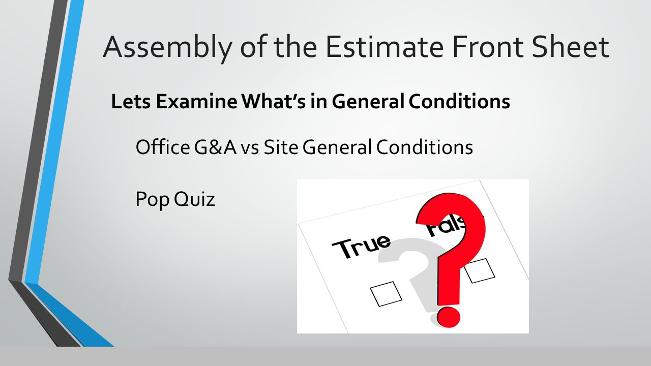 Assembly of the Estimate Front Sheet Lets Examine What's in General Conditions Office G&A vs Site General Conditions Pop Quiz