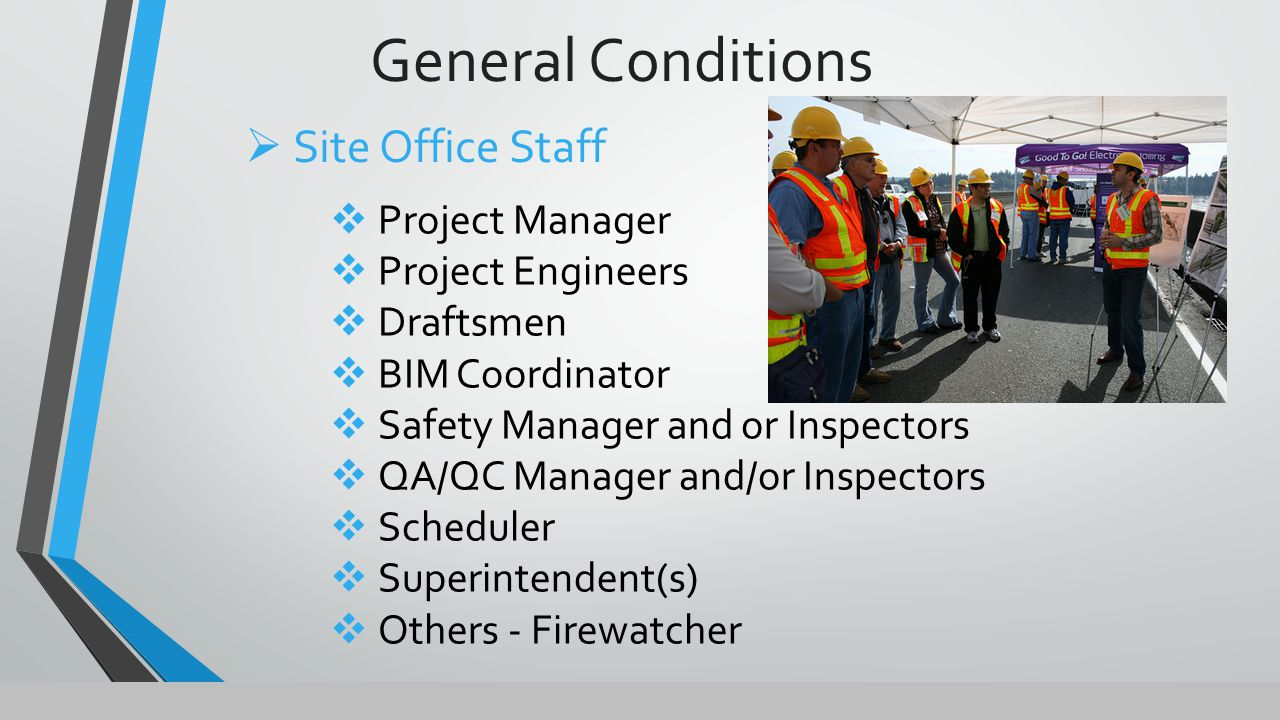General Conditions  Project Manager  Project Engineers  Draftsmen  BIM Coordinator  Safety Manager and or Inspectors  QA/QC Manager and/or Inspectors  Scheduler  Superintendent(s)  Others - Firewatcher  Site Office Staff