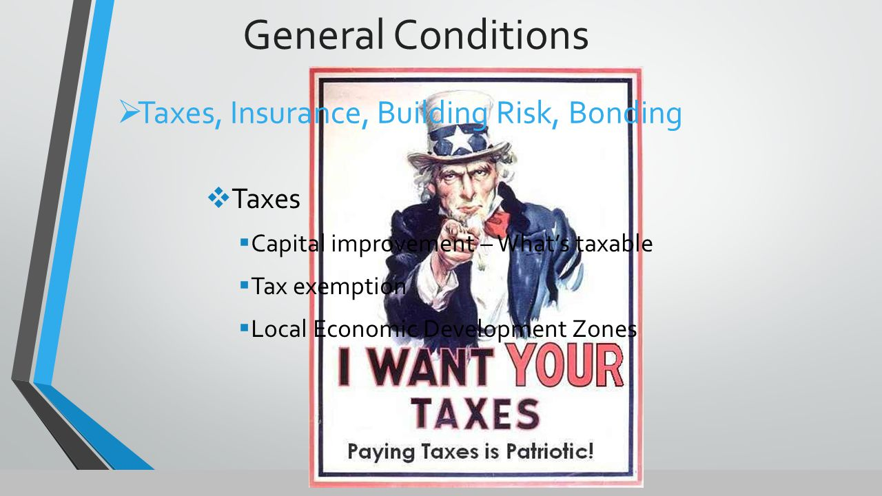 General Conditions  Taxes  Capital improvement – What's taxable  Tax exemption  Local Economic Development Zones  Taxes, Insurance, Building Risk, Bonding
