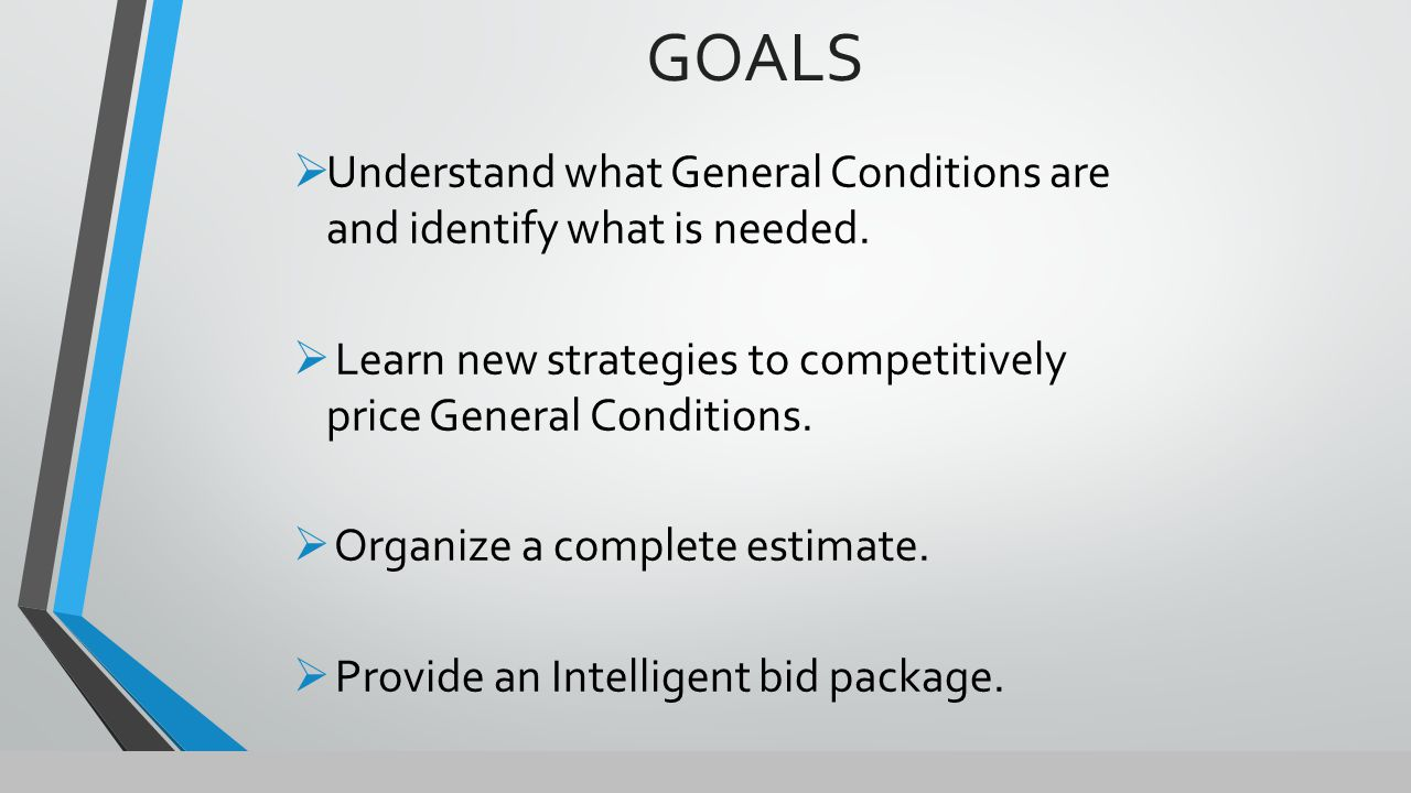  Understand what General Conditions are and identify what is needed.