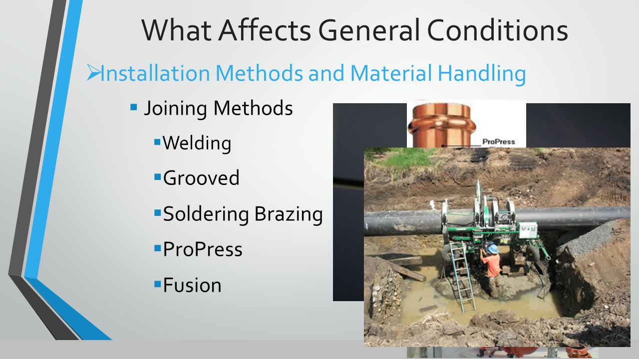  Joining Methods  Welding  Grooved  Soldering Brazing  ProPress  Fusion  Installation Methods and Material Handling What Affects General Conditions
