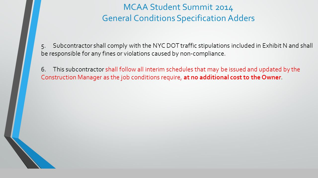 5.Subcontractor shall comply with the NYC DOT traffic stipulations included in Exhibit N and shall be responsible for any fines or violations caused by non-compliance.