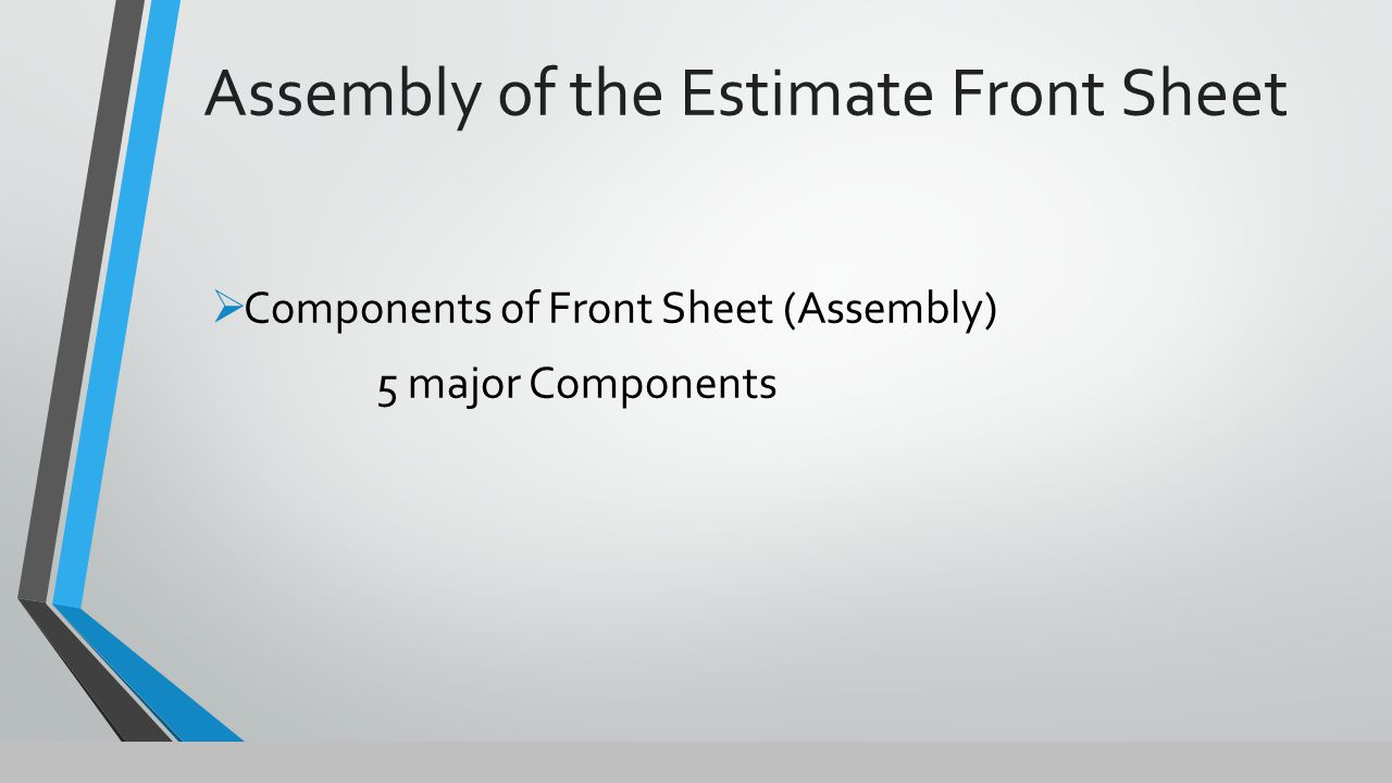 Assembly of the Estimate Front Sheet Components: 1.Material Pipe Fittings & Valves Hangers & Supports Nuts Bolts & Gaskets Welding Consumables Shop Fabrication