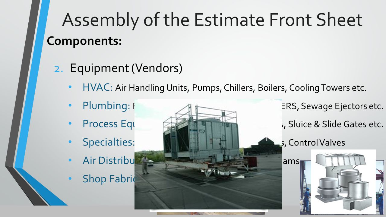 Assembly of the Estimate Front Sheet Components: 2.Equipment (Vendors) HVAC: Air Handling Units, Pumps, Chillers, Boilers, Cooling Towers etc.
