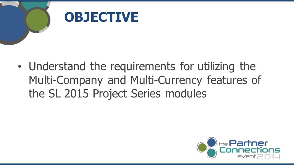 Understand the requirements for utilizing the Multi-Company and Multi-Currency features of the SL 2015 Project Series modules OBJECTIVE