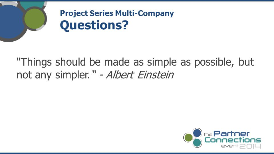 Things should be made as simple as possible, but not any simpler. - Albert Einstein Project Series Multi-Company Questions