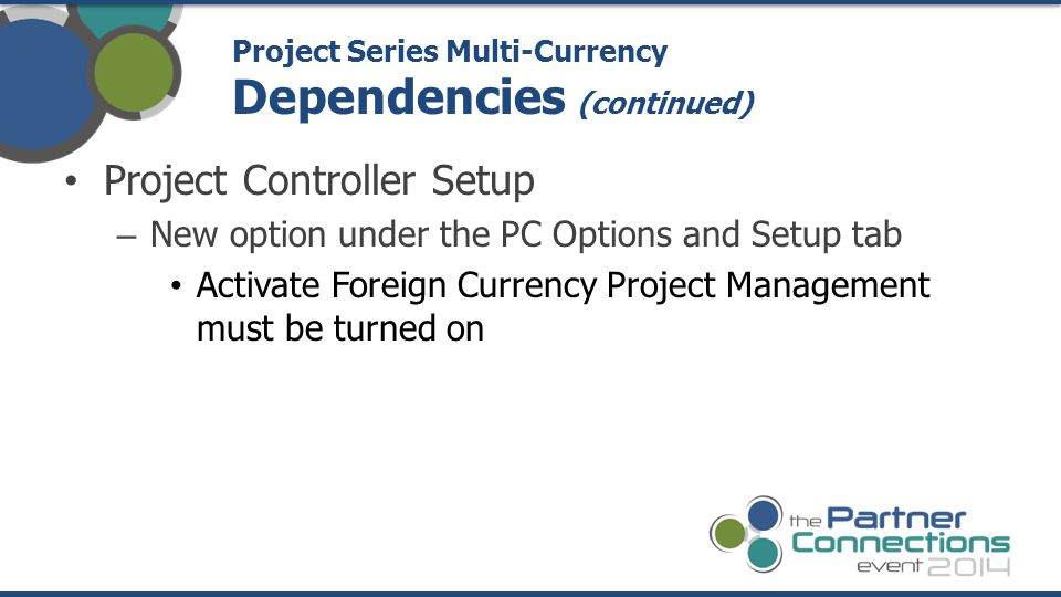 Project Controller Setup – New option under the PC Options and Setup tab Activate Foreign Currency Project Management must be turned on Project Series