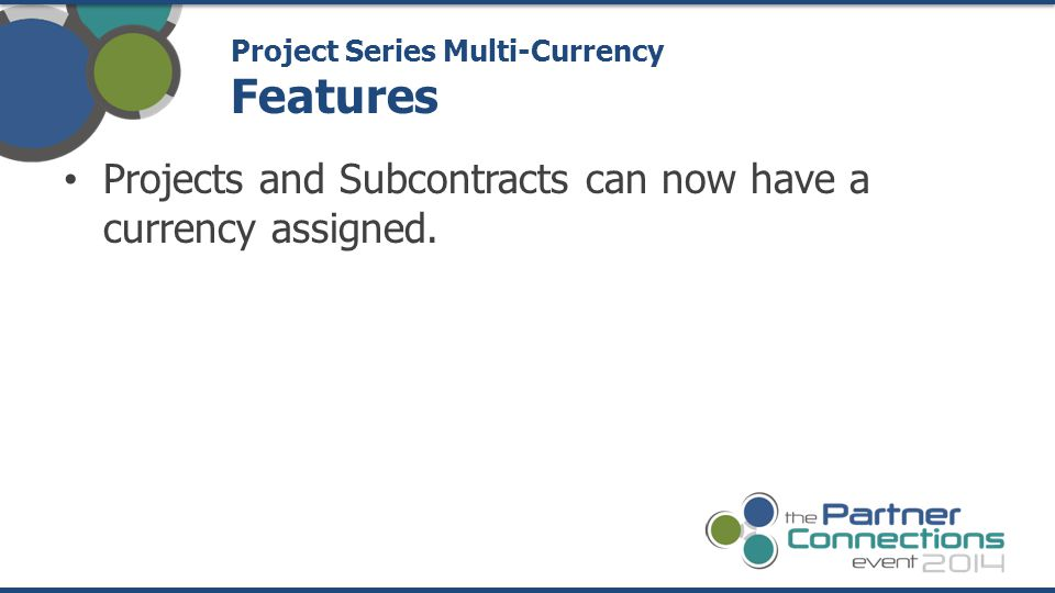 Projects and Subcontracts can now have a currency assigned. Project Series Multi-Currency Features